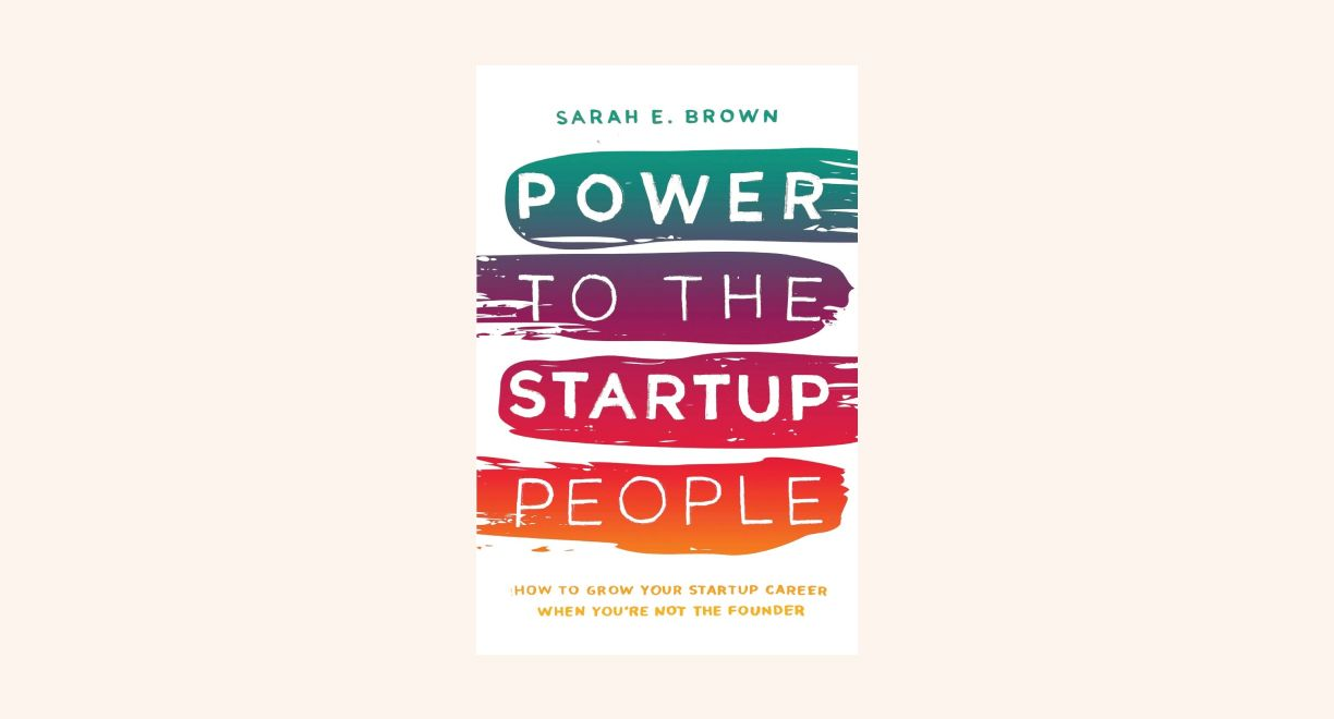 Power to the Startup People: How To Grow Your Startup Career When You're Not The Founder cover