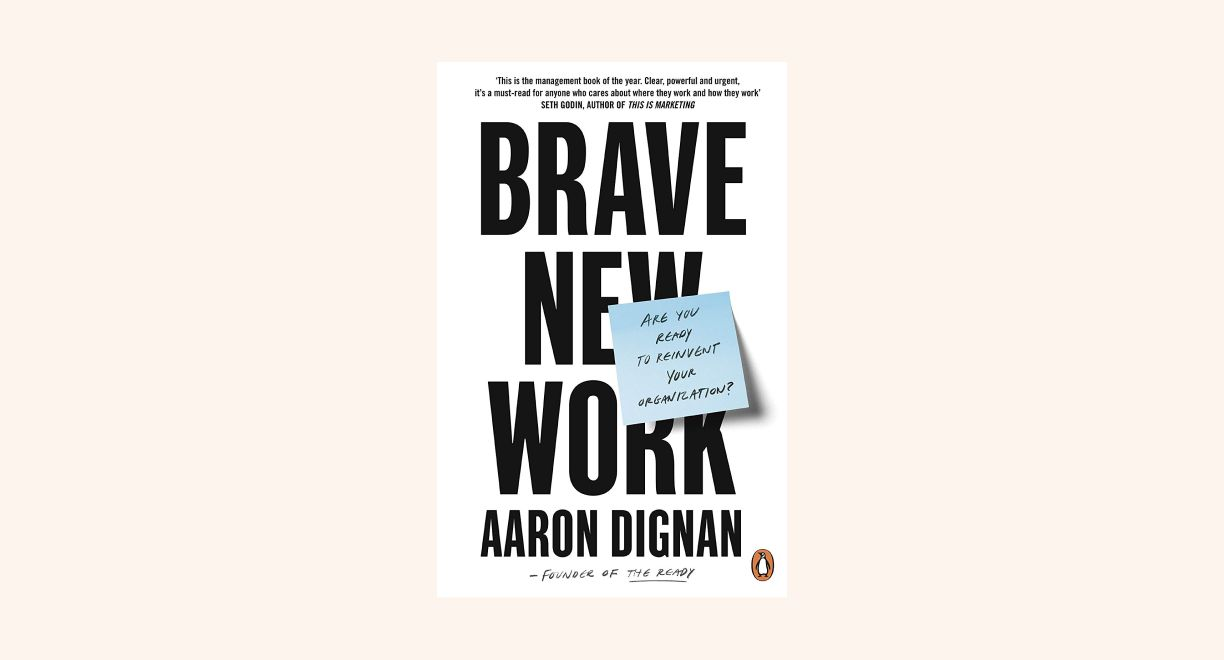 Brave New Work: Are You Ready to Reinvent Your Organization? cover