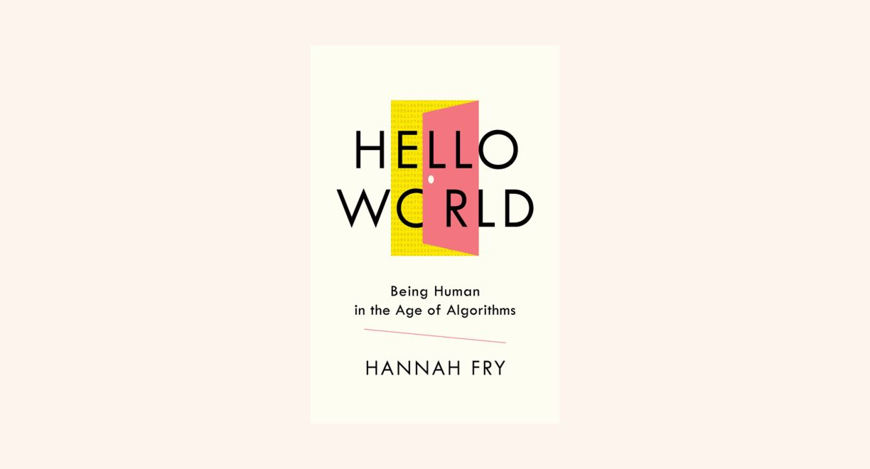 Hello World: Being Human in the Age of Algorithms cover
