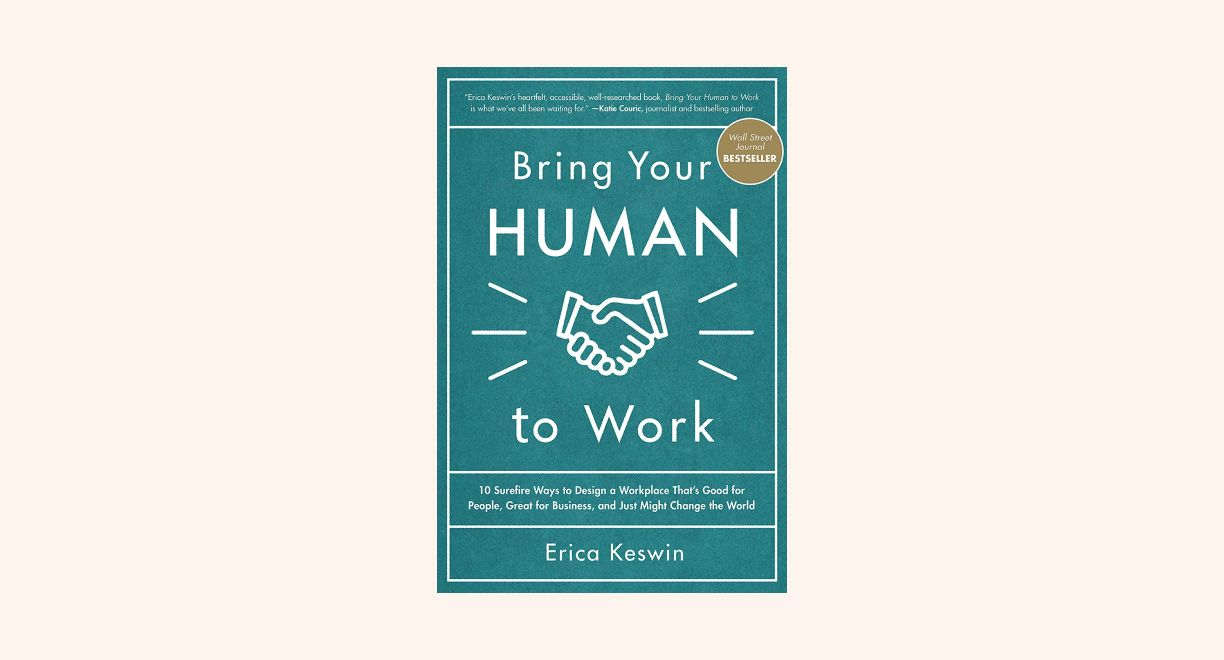 Bring Your Human to Work: 10 Surefire Ways to Design a Workplace That Is Good for People, Great for Business, and Just Might Change the World cover